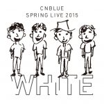 "CNBLUE SPRING LIVE 2015 ""WHITE""@横アリを思い出してみる"
